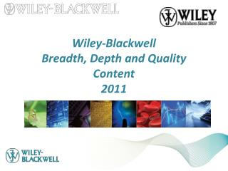 Wiley-Blackwell Breadth, Depth and Quality Content 2011