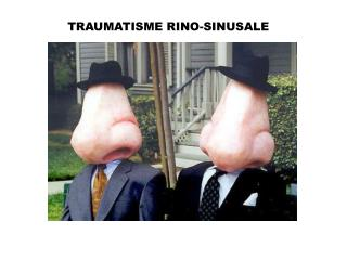 TRAUMATISME RINO-SINUSALE
