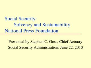 Social Security:   	Solvency and Sustainability National Press Foundation
