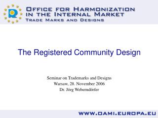 The Registered Community Design Seminar on Trademarks and Designs Warsaw, 28. November 2006