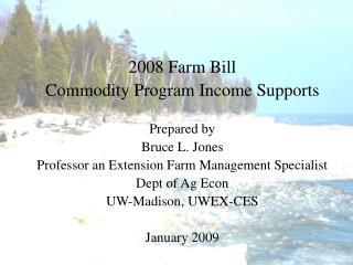 2008 Farm Bill Commodity Program Income Supports Prepared by Bruce L. Jones