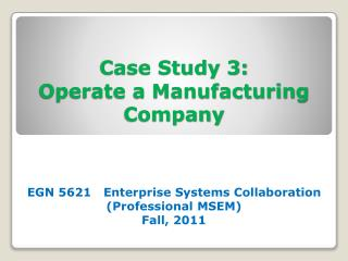 Case Study 3: Operate a Manufacturing  Company