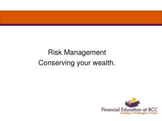 Risk Management Conserving your wealth.