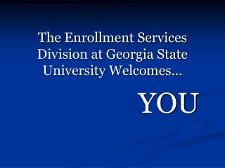 The Enrollment Services Division at Georgia State University Welcomes…