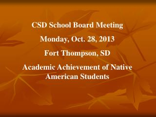 CSD School Board Meeting Monday, Oct. 28, 2013 Fort Thompson, SD