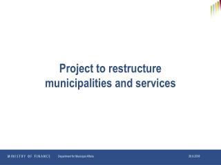 Project to restructure municipalities and services