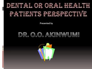 DENTAL OR ORAL HEALTH PATIENTS PERSPECTIVE