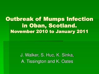 Outbreak of Mumps Infection in Oban, Scotland.  November 2010 to January 2011