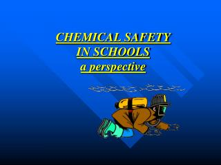 CHEMICAL SAFETY IN SCHOOLS a perspective