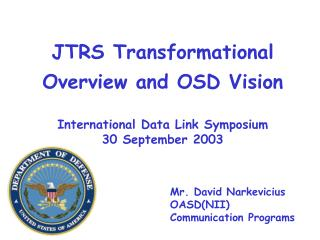 JTRS Transformational Overview and OSD Vision International Data Link Symposium 30 September 2003