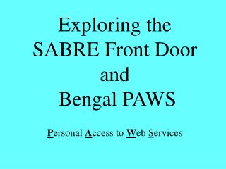 Exploring the  SABRE Front Door and  Bengal PAWS