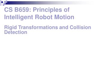 CS B659: Principles of Intelligent Robot Motion