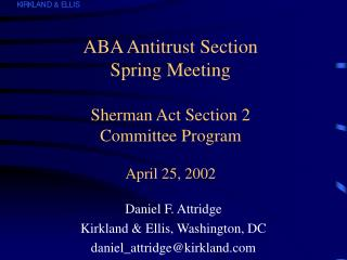 ABA Antitrust Section Spring Meeting  Sherman Act Section 2 Committee Program  April 25, 2002