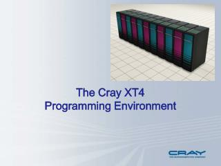 The Cray XT4  Programming Environment