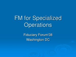 FM for Specialized Operations