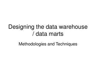 Designing the data warehouse / data marts