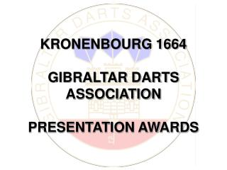 KRONENBOURG 1664 GIBRALTAR DARTS ASSOCIATION  PRESENTATION AWARDS