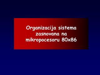 Organi zacija sistema zasnovana na  mikropocesor u  80x86