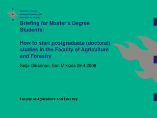 Briefing for Master's Degree Students:  How to start postgraduate (doctoral) studies in the Faculty of Agriculture and F