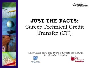 JUST THE FACTS: Career-Technical Credit Transfer (CT ²)