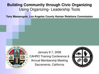 Building Community through Civic Organizing Using Organizing- Leadership Tools  Tony Massengale, Los Angeles County Huma