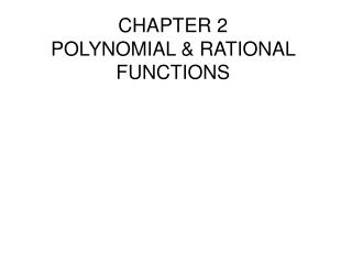 CHAPTER 2 POLYNOMIAL & RATIONAL FUNCTIONS