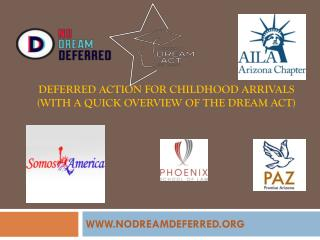 DEFERRED ACTION FOR CHILDHOOD ARRIVALS (with a quick overview of the DREAM Act)
