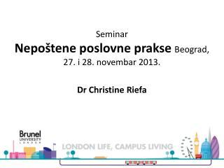 Seminar Nepoštene poslovne prakse  Beograd, 27. i 28. novembar 2013. Dr Christine Riefa
