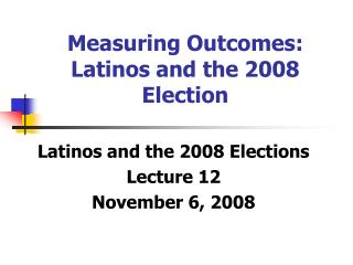 Measuring Outcomes: Latinos and the 2008 Election