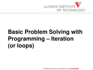 Basic Problem Solving with Programming – Iteration  (or loops)