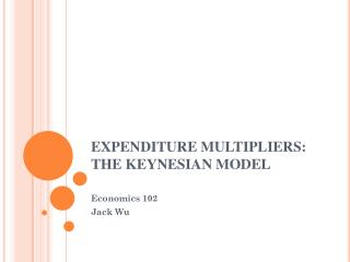 EXPENDITURE MULTIPLIERS: THE KEYNESIAN MODEL
