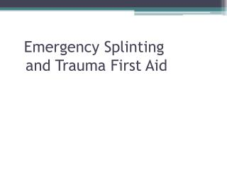 Emergency Splinting  and Trauma First Aid