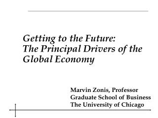 Getting to the Future :  The  Principal Drivers of the Global Economy