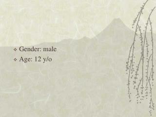 Gender: male Age: 12 y/o