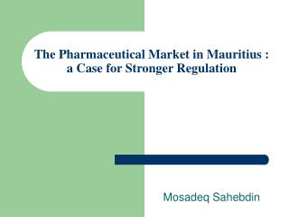 The Pharmaceutical Market in Mauritius : a Case for Stronger Regulation