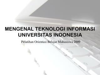 MENGENAL TEKNOLOGI INFORMASI UNIVERSITAS INDONESIA