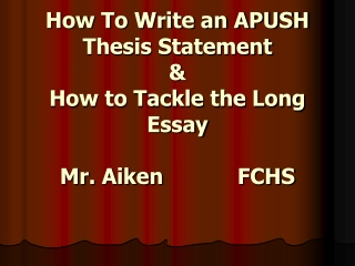 How To Write an APUSH Thesis Statement & How to Tackle the Long Essay Mr. AikenFCHS