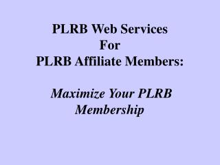 PLRB Web Services For PLRB Affiliate Members: Maximize Your PLRB Membership