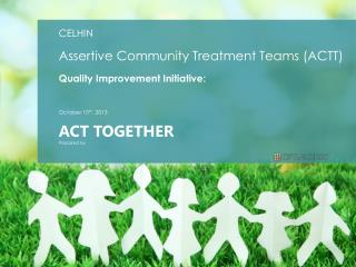 CELHIN Assertive Community Treatment Teams (ACTT) Quality Improvement Initiative: