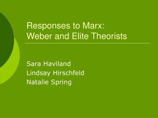 Responses to Marx:  Weber and Elite Theorists