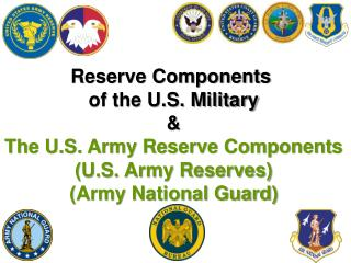 Reserve Components  of the U.S. Military & The U.S. Army Reserve Components (U.S. Army Reserves)
