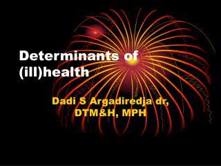 Determinants of (ill)health