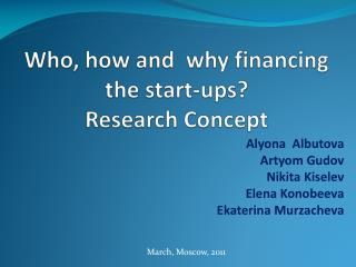 Who, how and  why financing  the start-ups? Research Concept