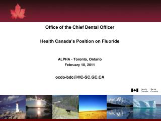 Office of the Chief Dental Officer Health Canada's Position on Fluoride ALPHA - Toronto, Ontario