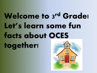 Welcome to 3 rd  Grade!  Let's learn some fun facts about OCES together!