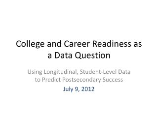 College and Career Readiness as a Data Question