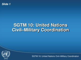 SGTM 10: United Nations Civil–Military Coordination