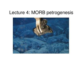 Lecture 4: MORB petrogenesis