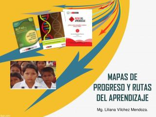 MAPAS DE PROGRESO Y RUTAS DEL APRENDIZAJE