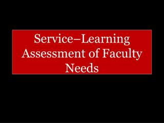 Service–Learning Assessment of Faculty Needs  Faculty Needs